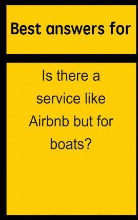 Best Answers for Is There a Service Like Airbnb But for Boats?