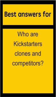 Best Answers for Who Are Kickstarters Clones and Competitors?