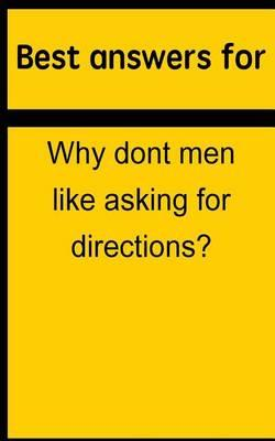 Best Answers for Why Dont Men Like Asking for Directions?