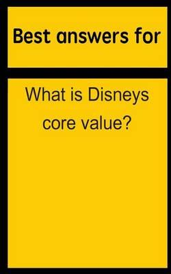 Best Answers for What Is Disneys Core Value?