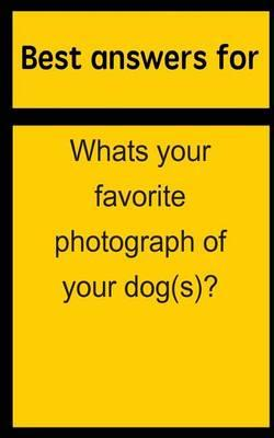 Best Answers for Whats Your Favorite Photograph of Your Dog(s)?