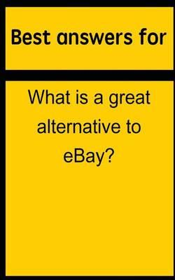 Best Answers for What Is a Great Alternative to Ebay?