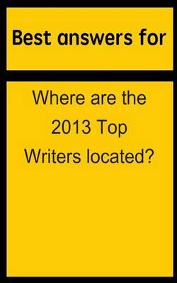 Best Answers for Where Are the 2013 Top Writers Located?