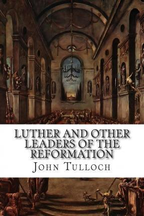 Luther and Other Leaders of the Reformation