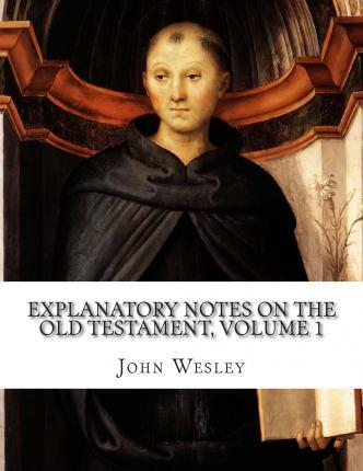 Explanatory Notes on the Old Testament, Volume 1