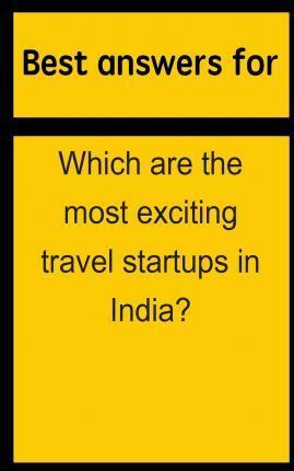 Best Answers for Which Are the Most Exciting Travel Startups in India?