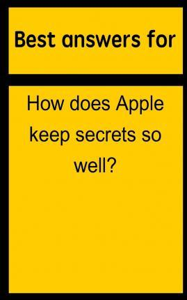 Best Answers for How Does Apple Keep Secrets So Well?