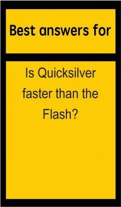 Best Answers for Is Quicksilver Faster Than the Flash?