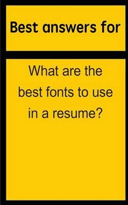 Best Answers for What Are the Best Fonts to Use in a Resume?