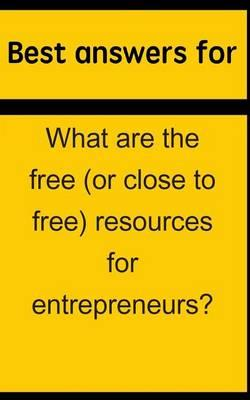 Best Answers for What Are the Free (or Close to Free) Resources for Entrepreneurs?