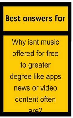 Best Answers for Why Isnt Music Offered for Free to Greater Degree Like Apps News or Video Content Often Are?