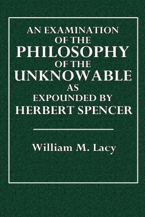 An Examination of the Philosophy of the Unknowable