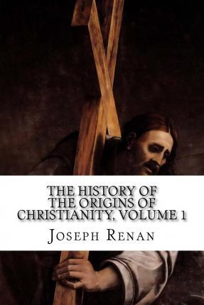 The History of the Origins of Christianity, Volume 1