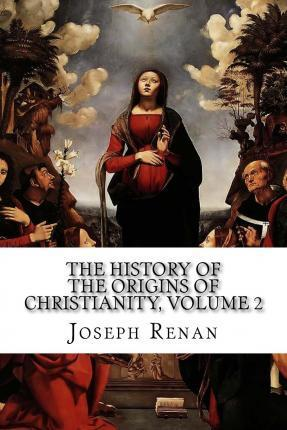 The History of the Origins of Christianity, Volume 2