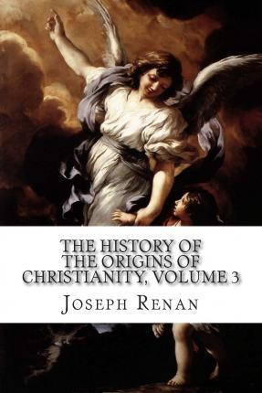 The History of the Origins of Christianity, Volume 3