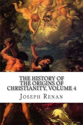 The History of the Origins of Christianity, Volume 4