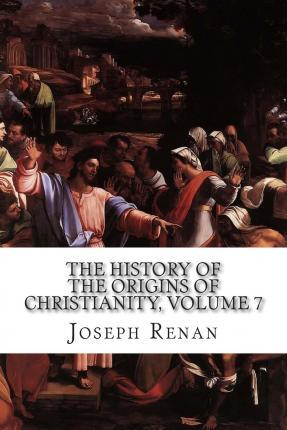 The History of the Origins of Christianity, Volume 7