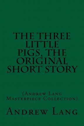 The Three Little Pigs, the Original Short Story