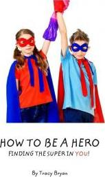 How to Be a Hero...Finding the Super in You!