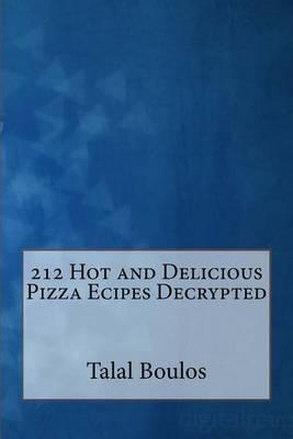 212 Hot & Delicious Pizza Recipes