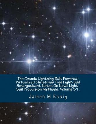 The Cosmic Lightning Bolt Powered, Virtualized Christmas Tree Light-Sail Smorgasbord. Notes on Novel Light-Sail Propulsion Methods. Volume 51.
