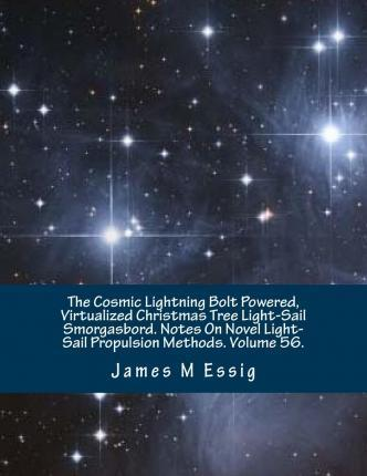 The Cosmic Lightning Bolt Powered, Virtualized Christmas Tree Light-Sail Smorgasbord. Notes on Novel Light-Sail Propulsion Methods. Volume 56.