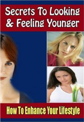 Secrets to Looking and Feeling Younger