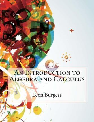 An Introduction to Algebra and Calculus