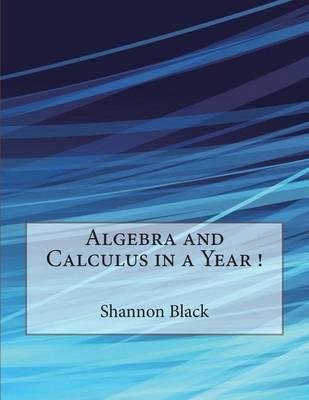 Algebra and Calculus in a Year !