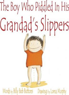 The Boy Who Piddled in His Grandad's Slippers