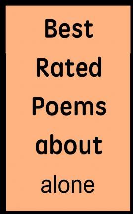 Best Answers for Best Rated Poems about Alone
