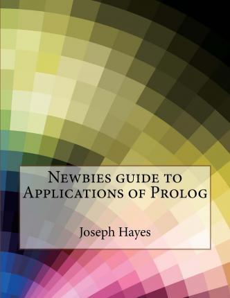 Newbies Guide to Applications of PROLOG