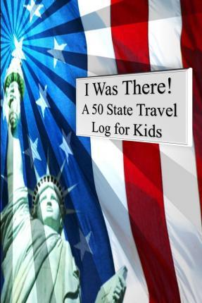 I Was There! a 50 State Travel Log for Kids