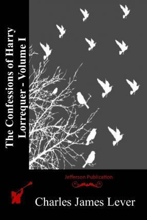 The Confessions of Harry Lorrequer - Volume I