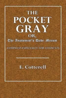 The Pocket Gray; Or, Anatomist's Vade-Mecum