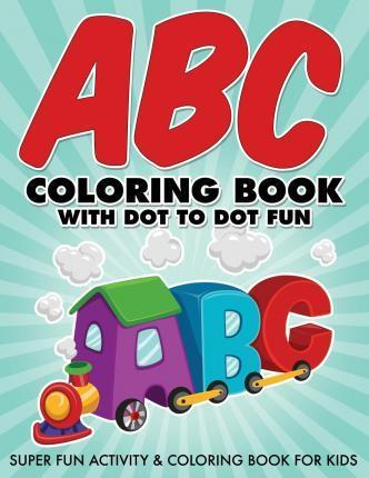 ABC Coloring Book with Dot to Dot Fun