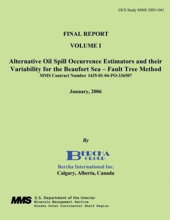 Final Report Volume 1 Alternative Oil Spill Occurrence Estimators and Their Variation for the Beaufort Sea - Fault Three Method