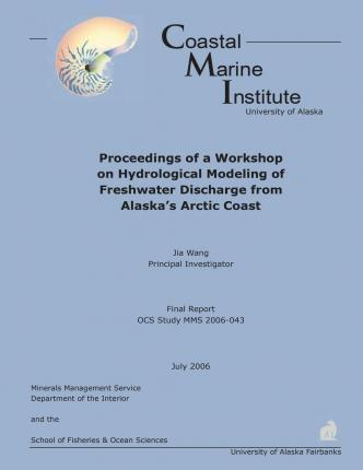 Proceedings of a Workshop on Hydrological Modeling of Freshwater Discharge from Alaska?S Arctic Coast