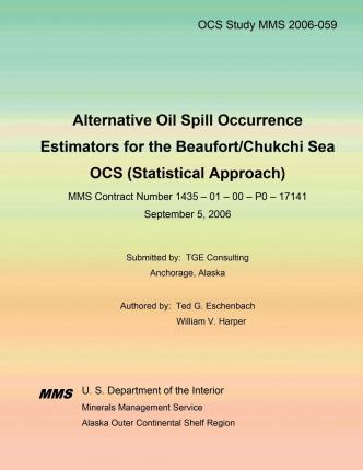 Alternative Oil Spill Occurrence Estimators for the Beaufort/Chukchi Sea Ocs (Statistical Approach)