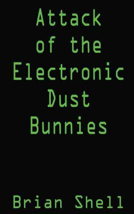 Attack of the Electronic Dust Bunnies