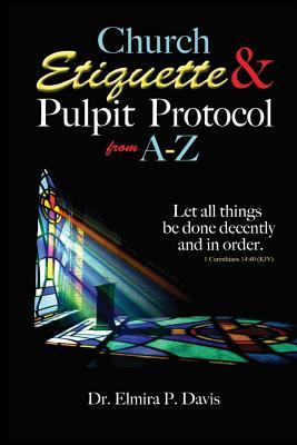 Church Etiquette and Pulpit Protocols from A-z