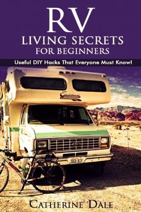 RV Living Secrets for Beginners. Useful DIY Hacks That Everyone Should Know!