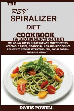 The REV? Spiralizer Diet Cookbook(a Beginner's Guide)