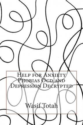 Help for Anxiety Phobias Ocd and Depression