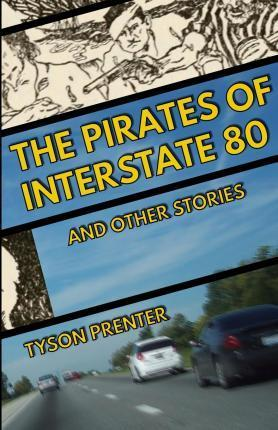 The Pirates of Interstate 80 and Other Stories
