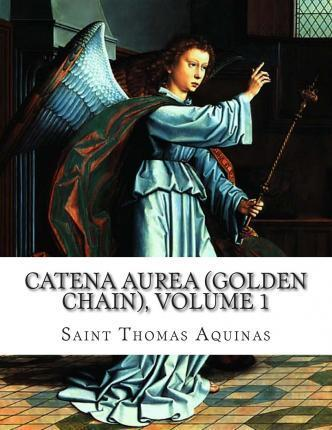 Catena Aurea (Golden Chain), Volume 1
