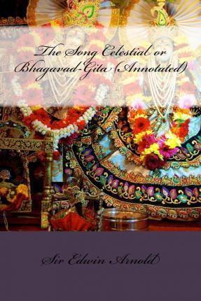 The Song Celestial or Bhagavad-Gita (Annotated)