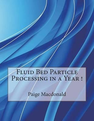 Fluid Bed Particle Processing in a Year !