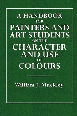 A Handbook for Painters and Art Students on the Character and Use of Colours