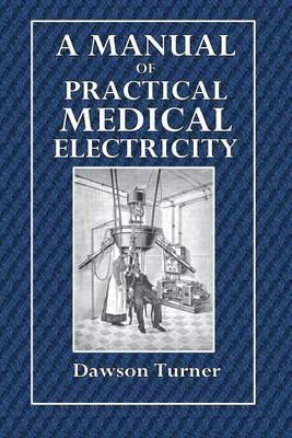 A Manual of Practical Medical Electricity